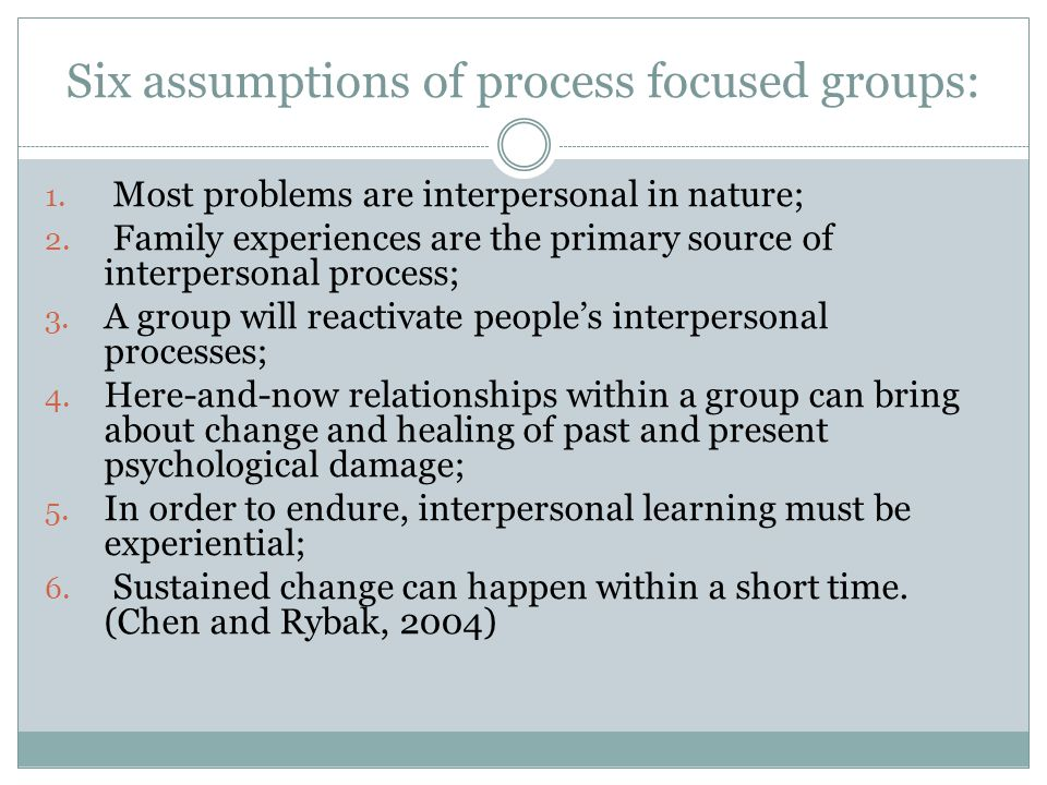 Six assumptions of process focused groups: