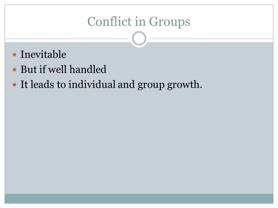 Conflict in Groups Inevitable But if well handled
