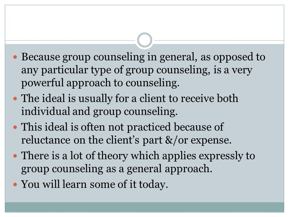 Because group counseling in general, as opposed to any particular type of group counseling, is a very powerful approach to counseling.