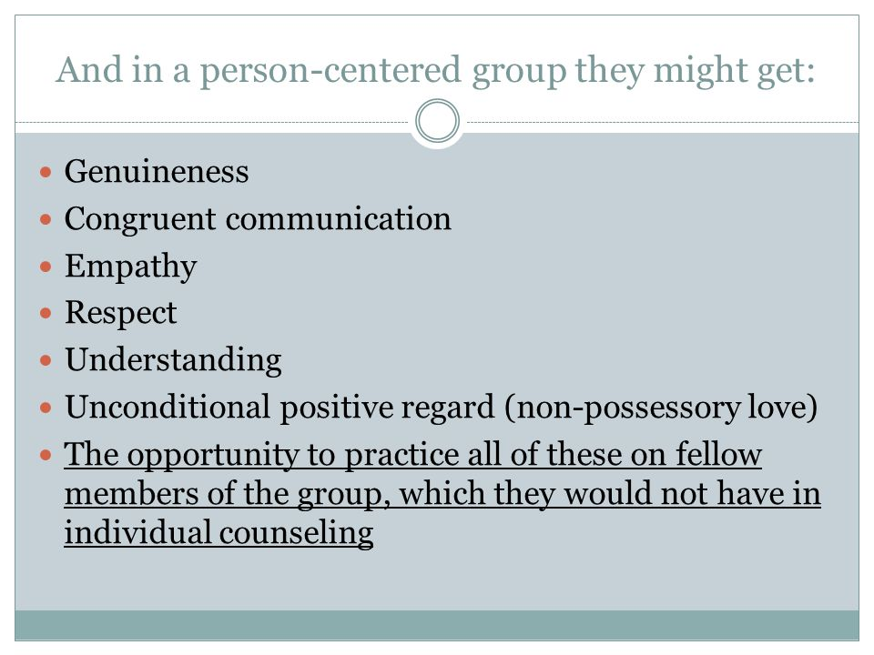 And in a person-centered group they might get: