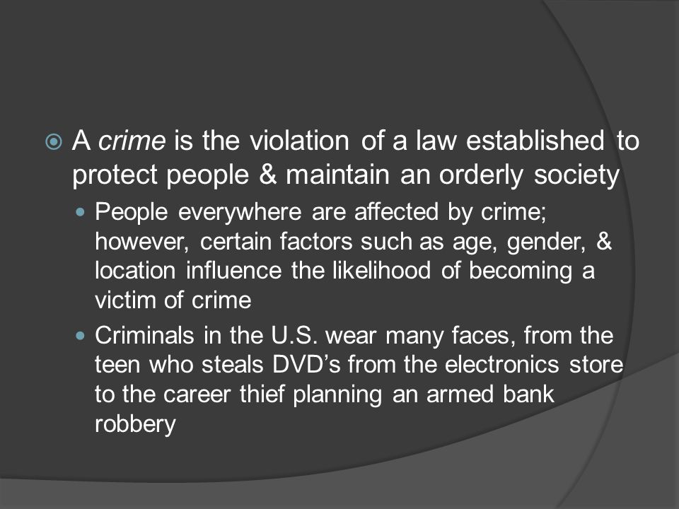 A crime is the violation of a law established to protect people & maintain an orderly society