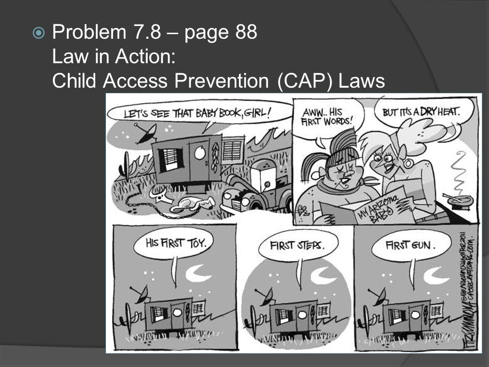 Problem 7.8 – page 88 Law in Action: Child Access Prevention (CAP) Laws