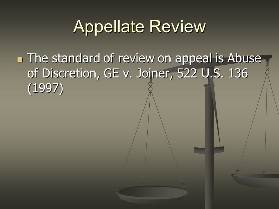 Appellate Review The standard of review on appeal is Abuse of Discretion, GE v.