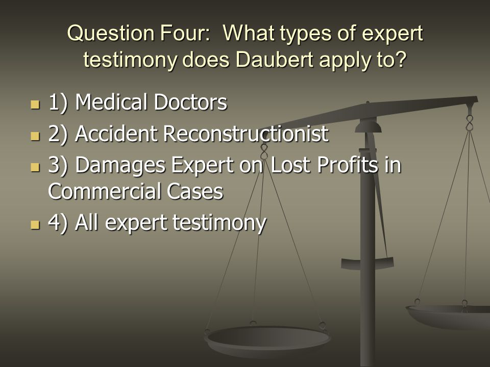 Question Four: What types of expert testimony does Daubert apply to