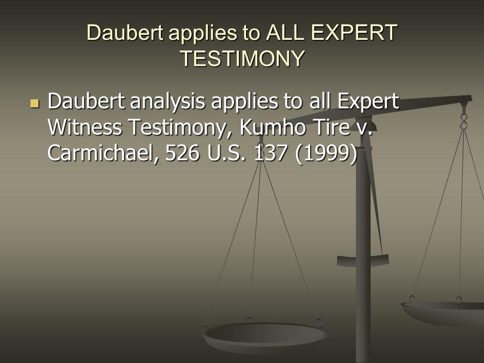Daubert applies to ALL EXPERT TESTIMONY