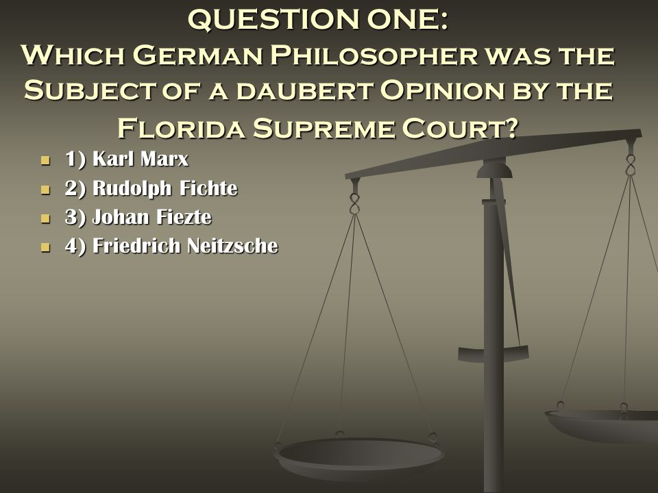 QUESTION ONE: Which German Philosopher was the Subject of a daubert Opinion by the Florida Supreme Court