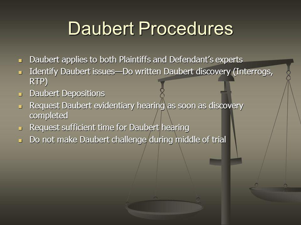 Daubert Procedures Daubert applies to both Plaintiffs and Defendant's experts. Identify Daubert issues—Do written Daubert discovery (Interrogs, RTP)