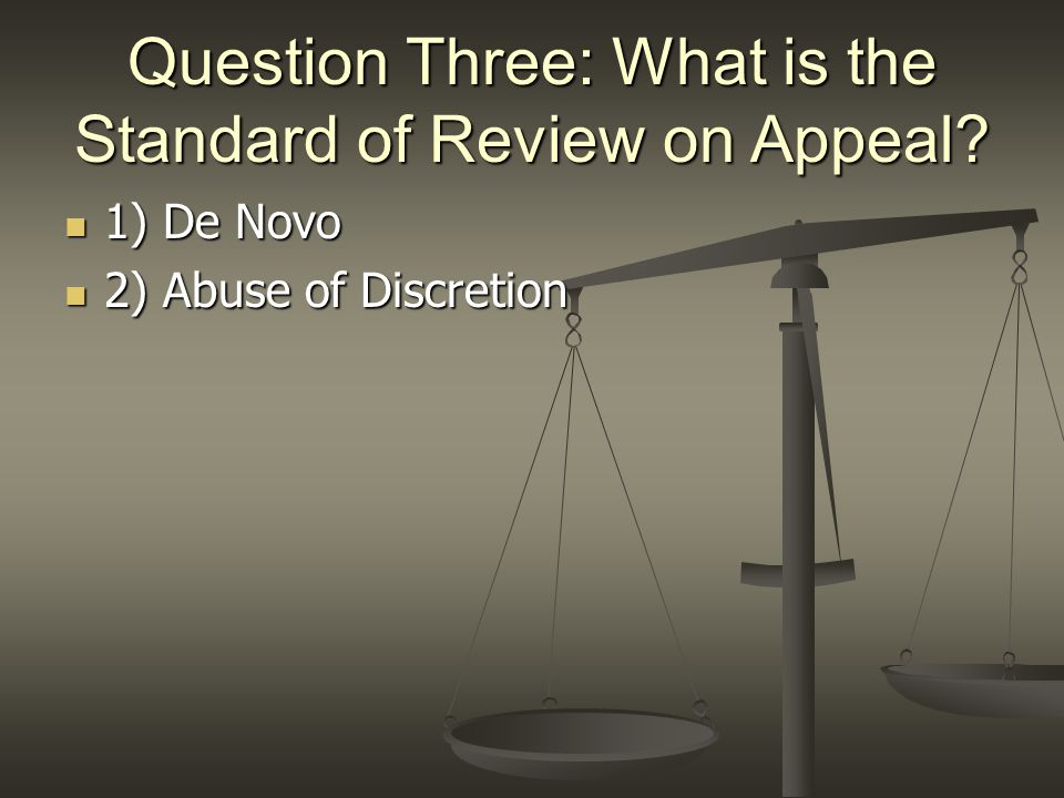 Question Three: What is the Standard of Review on Appeal