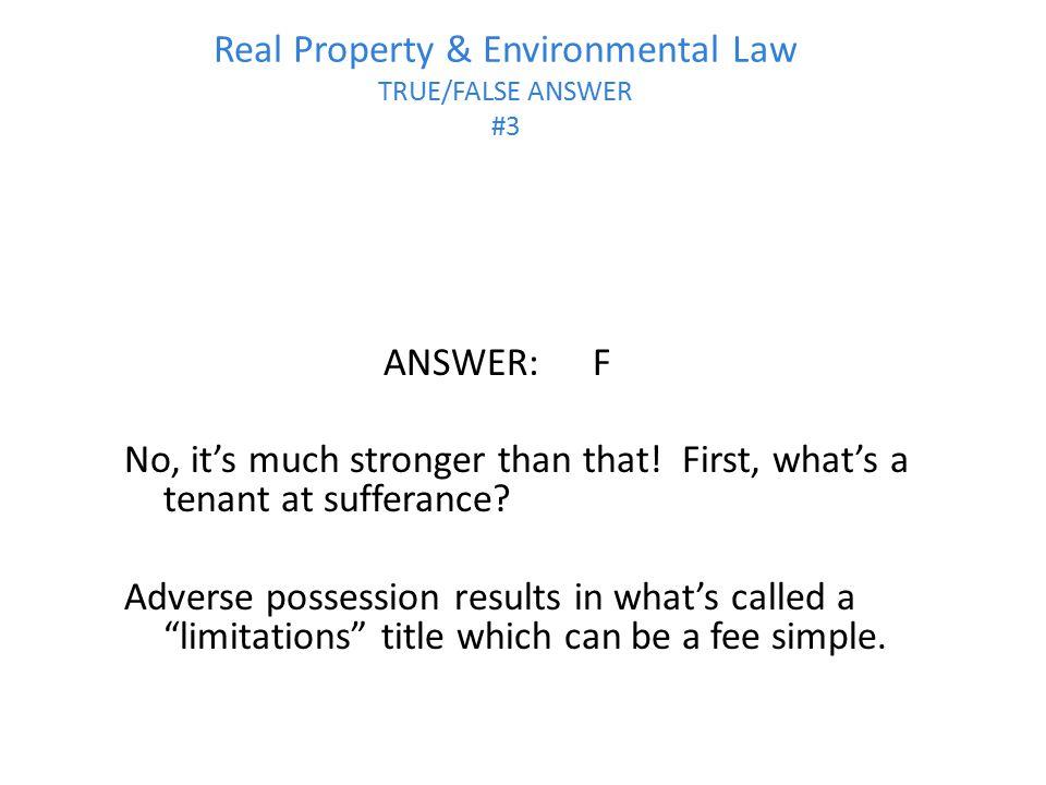 Real Property & Environmental Law TRUE/FALSE ANSWER #3
