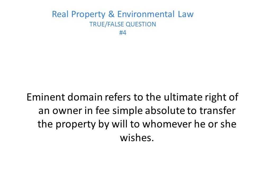 Real Property & Environmental Law TRUE/FALSE QUESTION #4