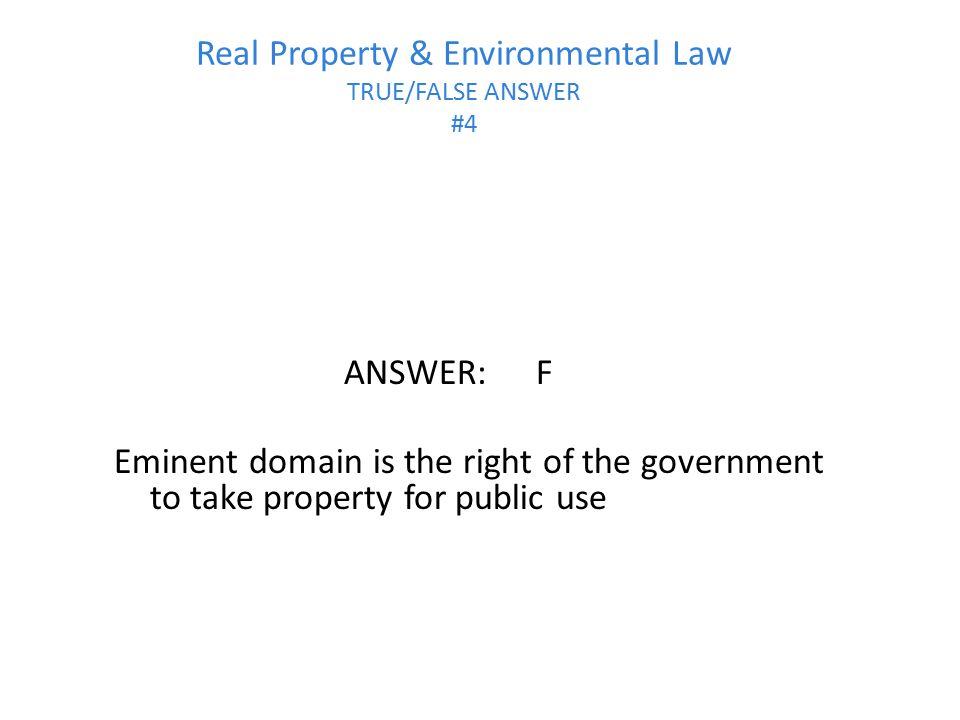 Real Property & Environmental Law TRUE/FALSE ANSWER #4