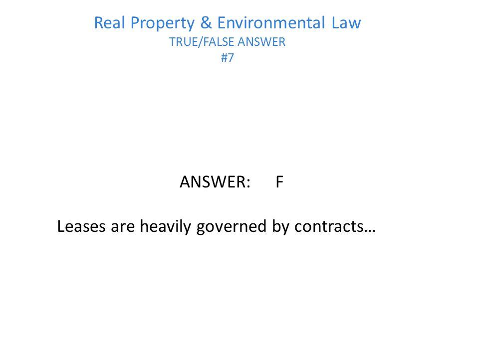 Real Property & Environmental Law TRUE/FALSE ANSWER #7