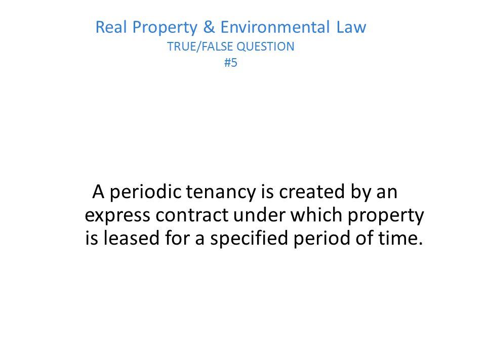 Real Property & Environmental Law TRUE/FALSE QUESTION #5