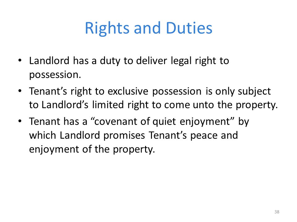 Rights and Duties Landlord has a duty to deliver legal right to possession.