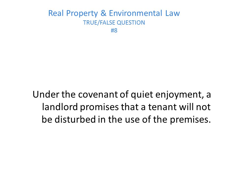 Real Property & Environmental Law TRUE/FALSE QUESTION #8
