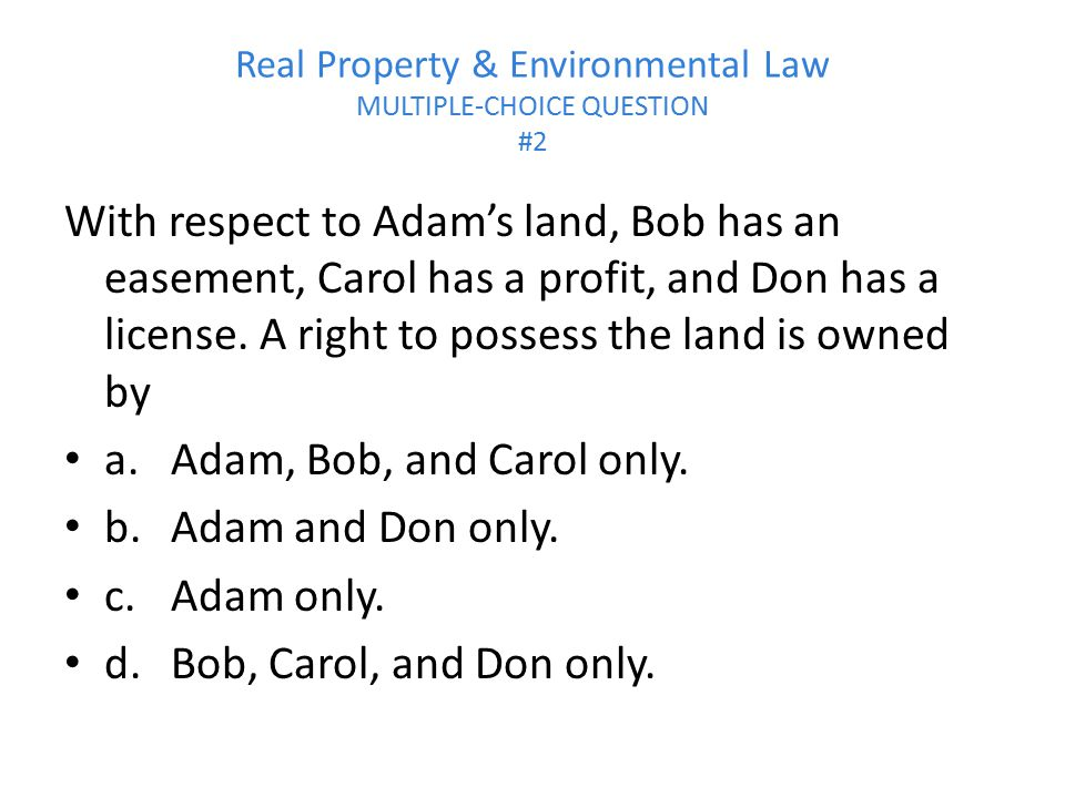 Real Property & Environmental Law MULTIPLE-CHOICE QUESTION #2