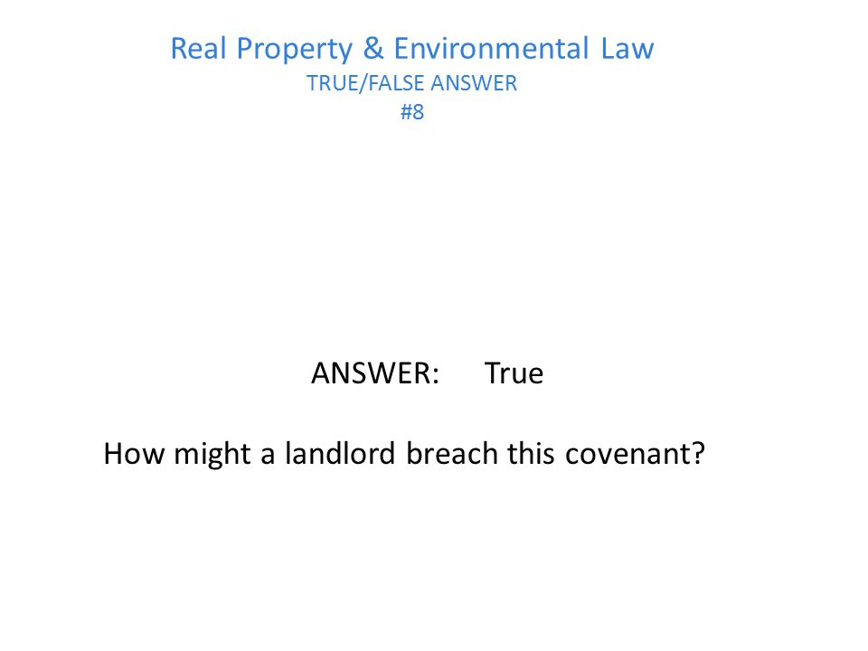 Real Property & Environmental Law TRUE/FALSE ANSWER #8