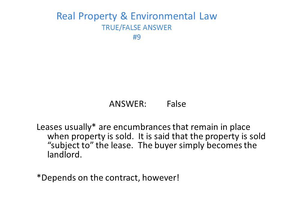 Real Property & Environmental Law TRUE/FALSE ANSWER #9