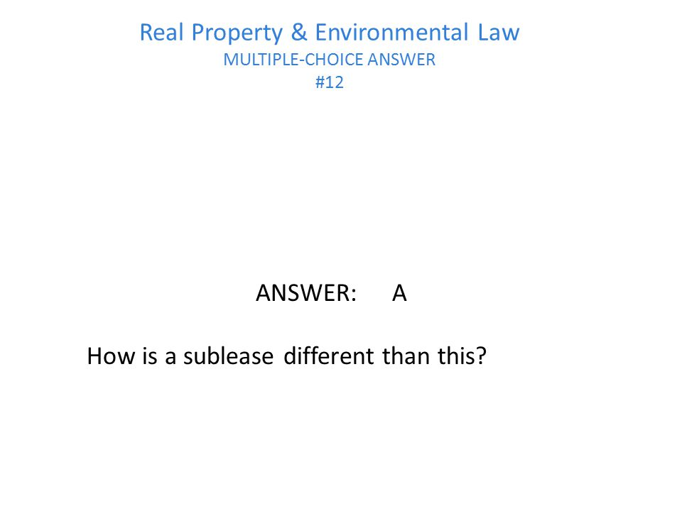 Real Property & Environmental Law MULTIPLE-CHOICE ANSWER #12