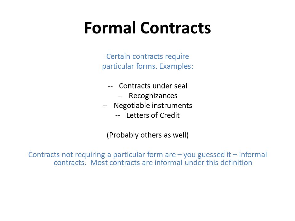 Formal Contracts Certain contracts require particular forms. Examples: