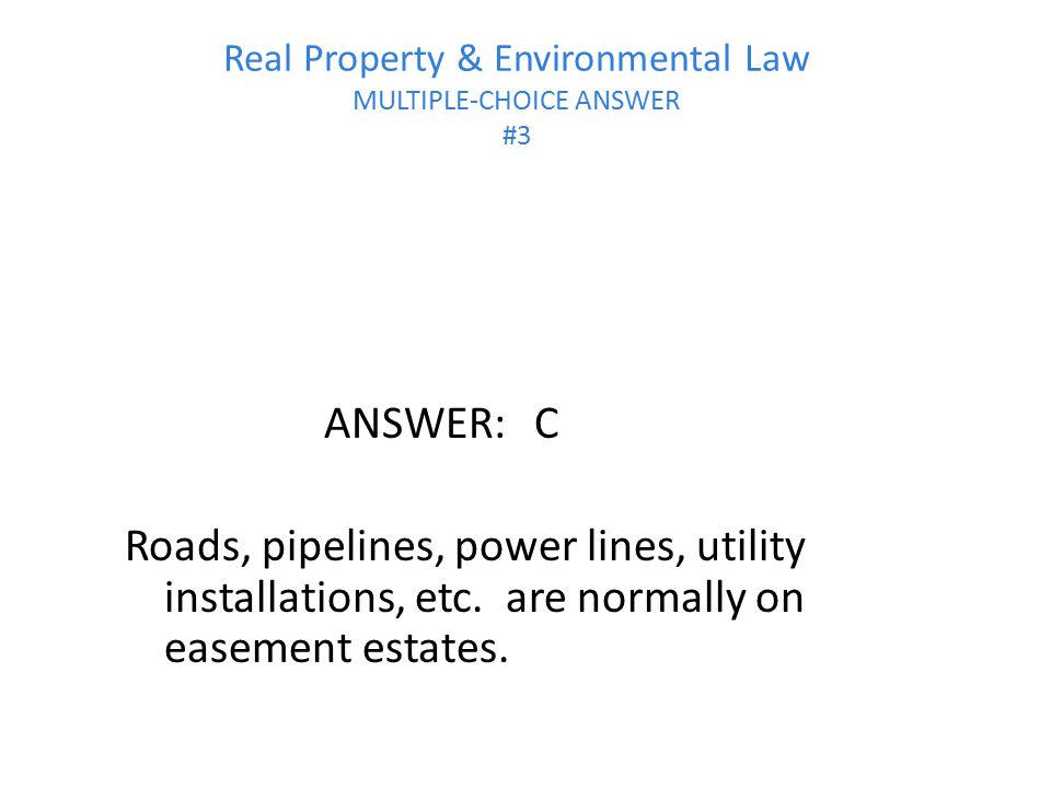 Real Property & Environmental Law MULTIPLE-CHOICE ANSWER #3