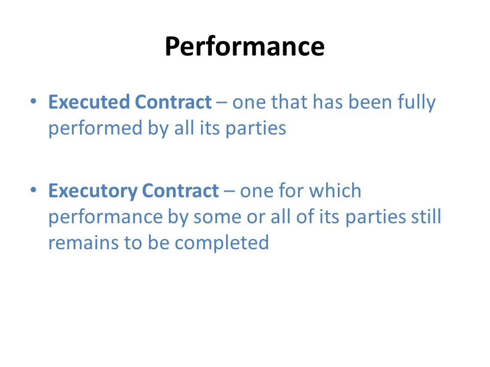 Performance Executed Contract – one that has been fully performed by all its parties.