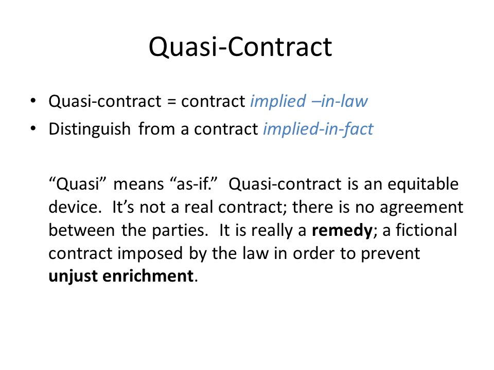 Quasi-Contract Quasi-contract = contract implied –in-law
