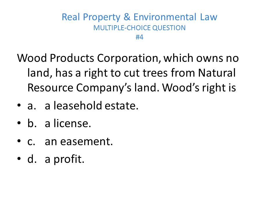 Real Property & Environmental Law MULTIPLE-CHOICE QUESTION #4