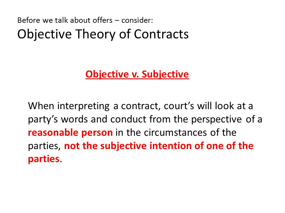 Before we talk about offers – consider: Objective Theory of Contracts