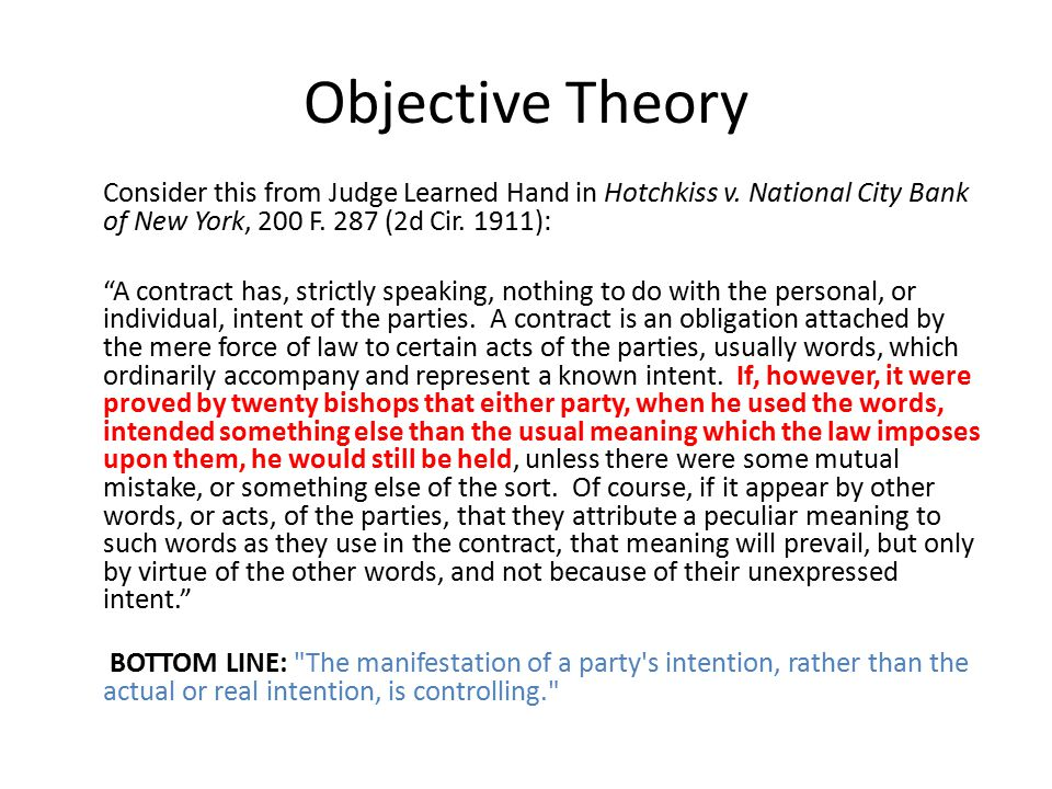 Objective Theory Consider this from Judge Learned Hand in Hotchkiss v. National City Bank of New York, 200 F. 287 (2d Cir. 1911):