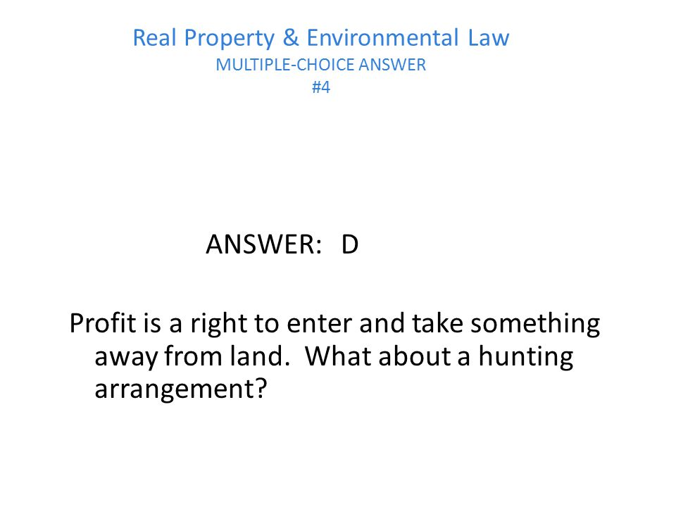 Real Property & Environmental Law MULTIPLE-CHOICE ANSWER #4