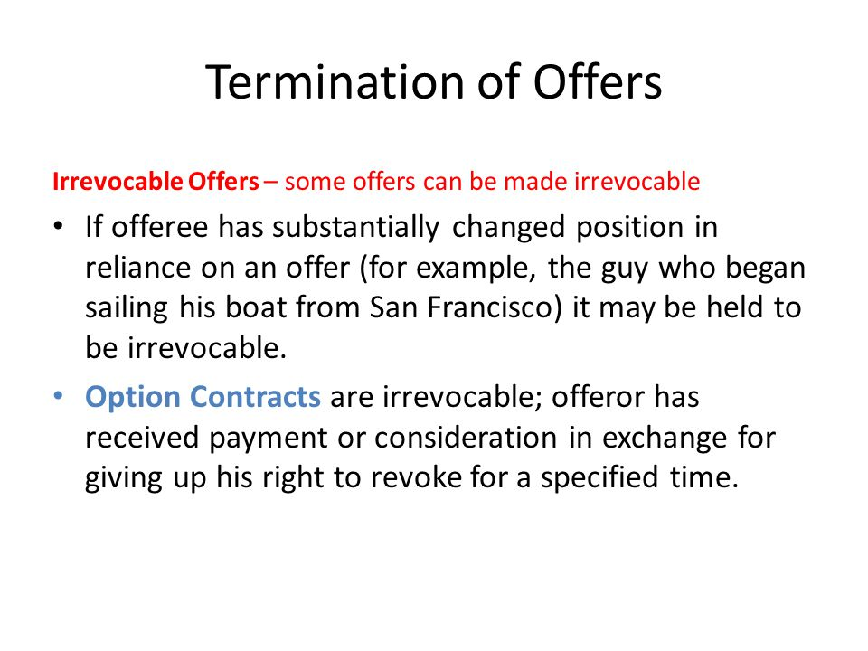 Termination of Offers Irrevocable Offers – some offers can be made irrevocable.