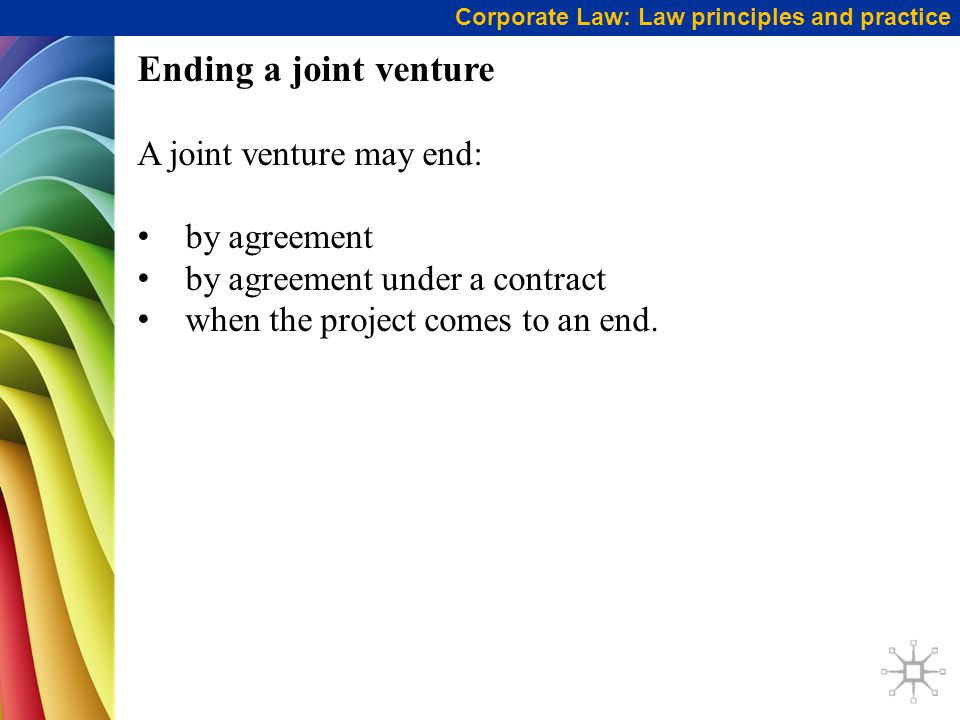 Ending a joint venture A joint venture may end: by agreement