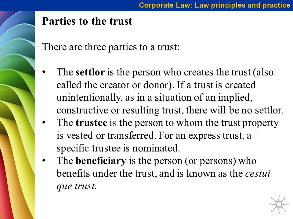 Parties to the trust There are three parties to a trust: