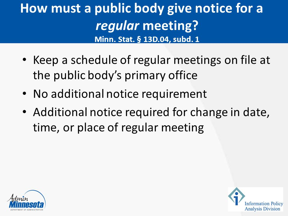 February 5, 2015 How must a public body give notice for a regular meeting Minn. Stat. § 13D.04, subd. 1.