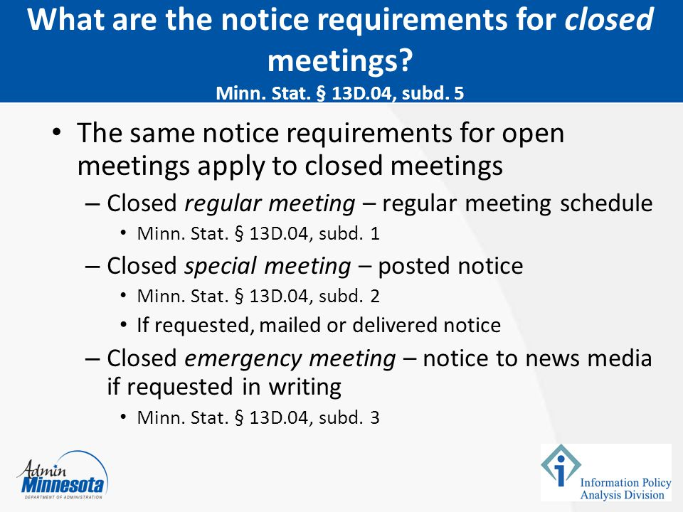 February 5, 2015 What are the notice requirements for closed meetings Minn. Stat. § 13D.04, subd. 5.
