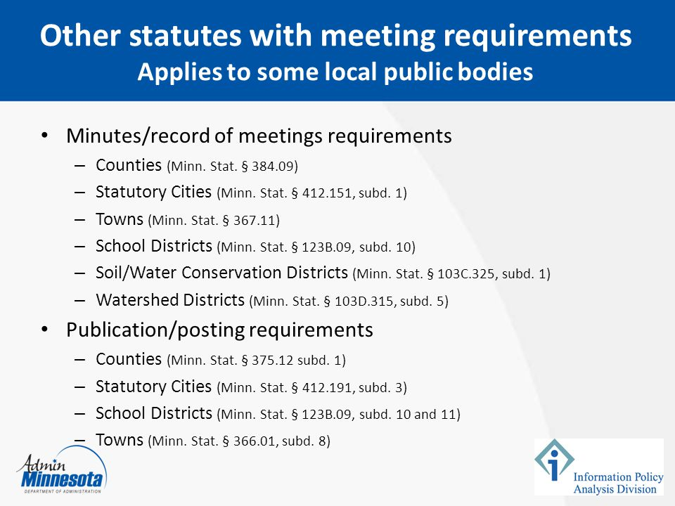 February 5, 2015 Other statutes with meeting requirements Applies to some local public bodies. Minutes/record of meetings requirements.