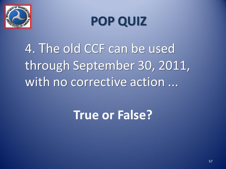POP QUIZ 4. The old CCF can be used through September 30, 2011, with no corrective action ...