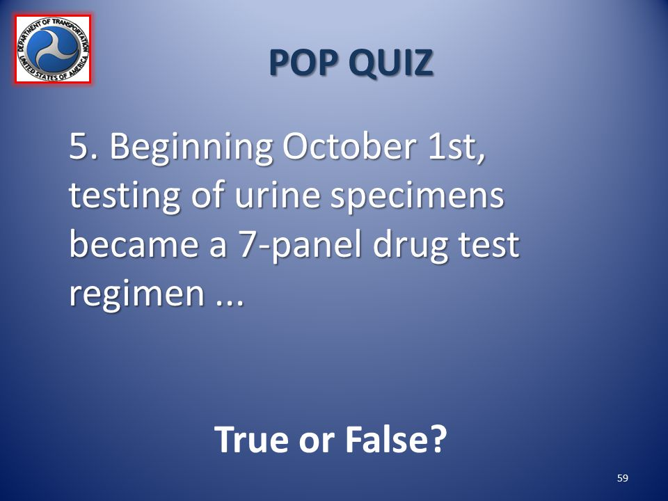 POP QUIZ 5. Beginning October 1st, testing of urine specimens became a 7-panel drug test regimen ...