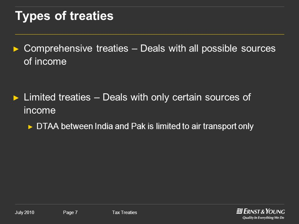 Types of treaties Comprehensive treaties – Deals with all possible sources of income. Limited treaties – Deals with only certain sources of income.