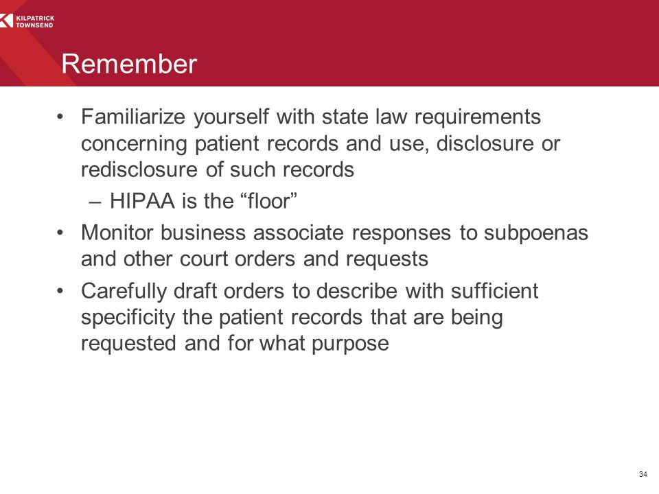 Remember Familiarize yourself with state law requirements concerning patient records and use, disclosure or redisclosure of such records.
