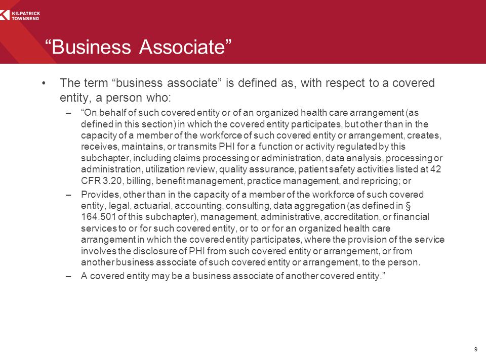 Business Associate The term business associate is defined as, with respect to a covered entity, a person who: