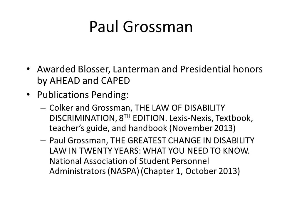 Paul Grossman Awarded Blosser, Lanterman and Presidential honors by AHEAD and CAPED. Publications Pending: