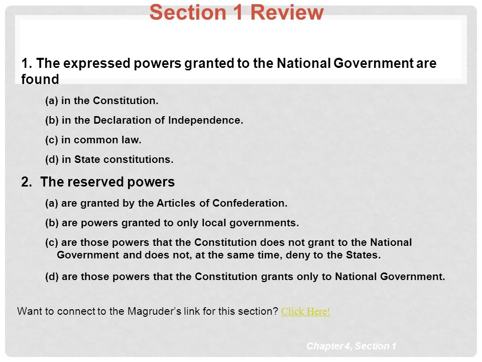 Section 1 Review 1. The expressed powers granted to the National Government are found. (a) in the Constitution.