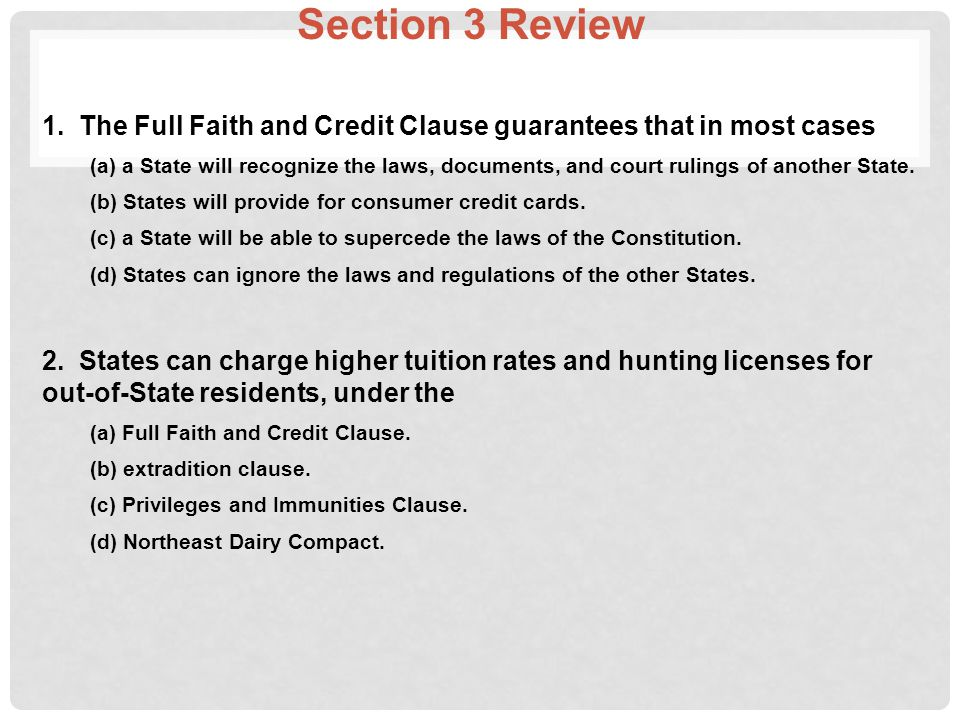 Section 3 Review 1. The Full Faith and Credit Clause guarantees that in most cases.