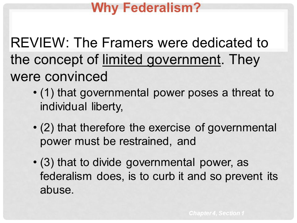 Why Federalism REVIEW: The Framers were dedicated to the concept of limited government. They were convinced.