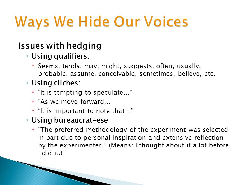 Ways We Hide Our Voices Issues with hedging Using qualifiers: