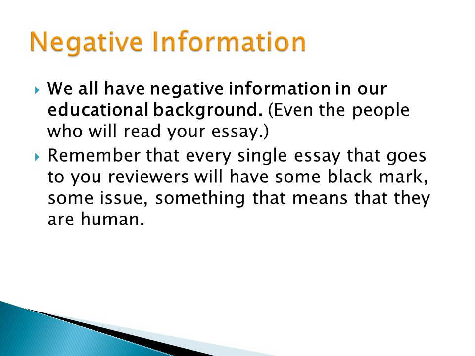 Negative Information We all have negative information in our educational background. (Even the people who will read your essay.)