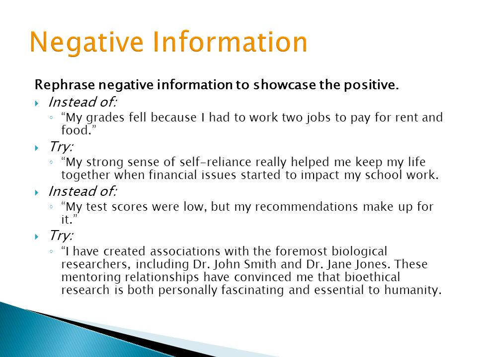 Negative Information Rephrase negative information to showcase the positive. Instead of:
