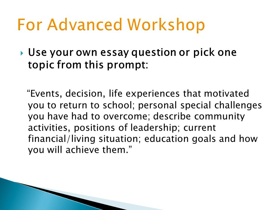 For Advanced Workshop Use your own essay question or pick one topic from this prompt: